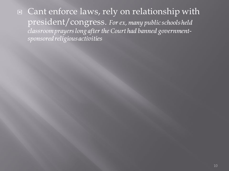  Cant enforce laws, rely on relationship with president/congress.