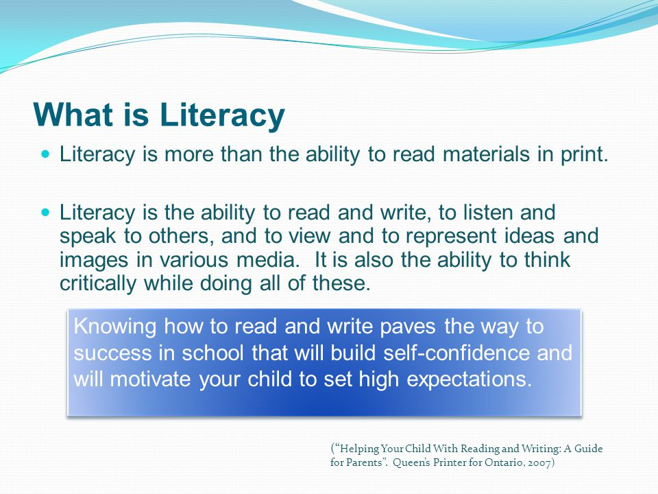 What is Literacy Literacy is more than the ability to read materials in print.