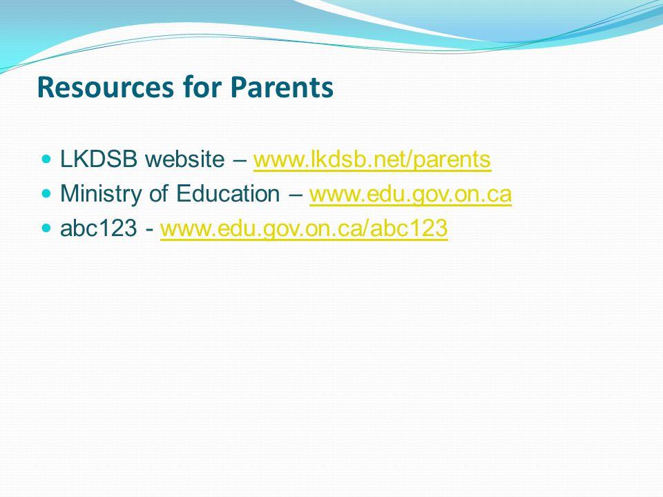 Resources for Parents LKDSB website – www.lkdsb.net/parentswww.lkdsb.net/parents Ministry of Education – www.edu.gov.on.cawww.edu.gov.on.ca abc123 - www.edu.gov.on.ca/abc123www.edu.gov.on.ca/abc123