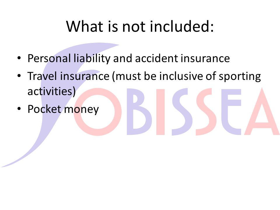 What is not included: Personal liability and accident insurance Travel insurance (must be inclusive of sporting activities) Pocket money