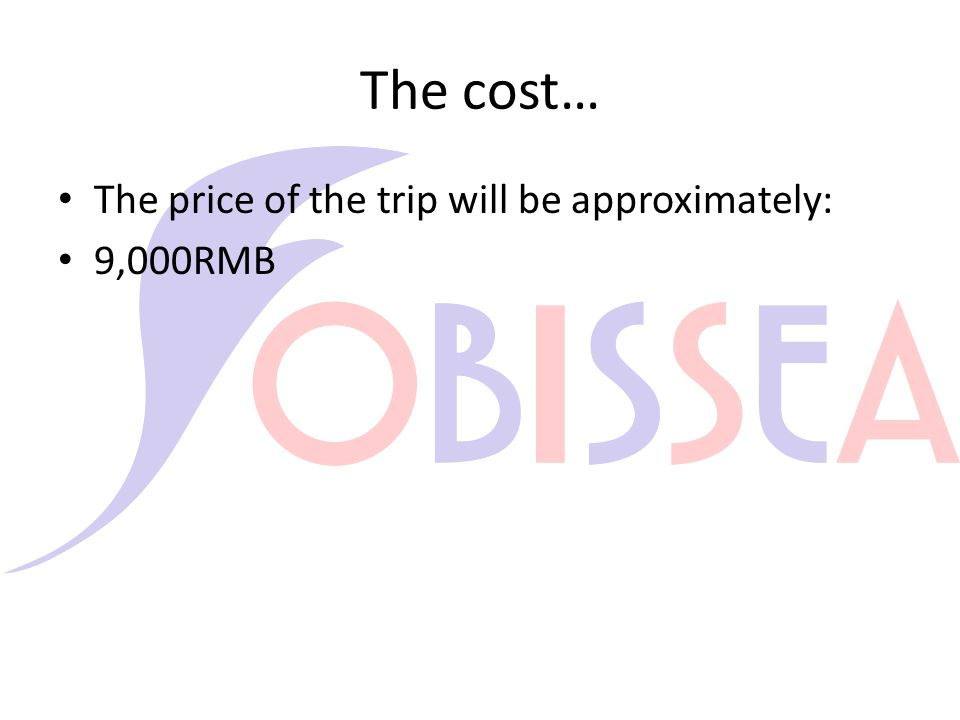 The cost… The price of the trip will be approximately: 9,000RMB