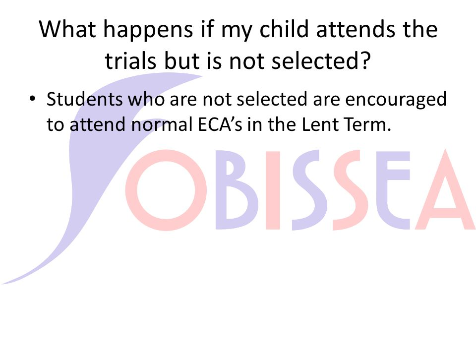 What happens if my child attends the trials but is not selected.