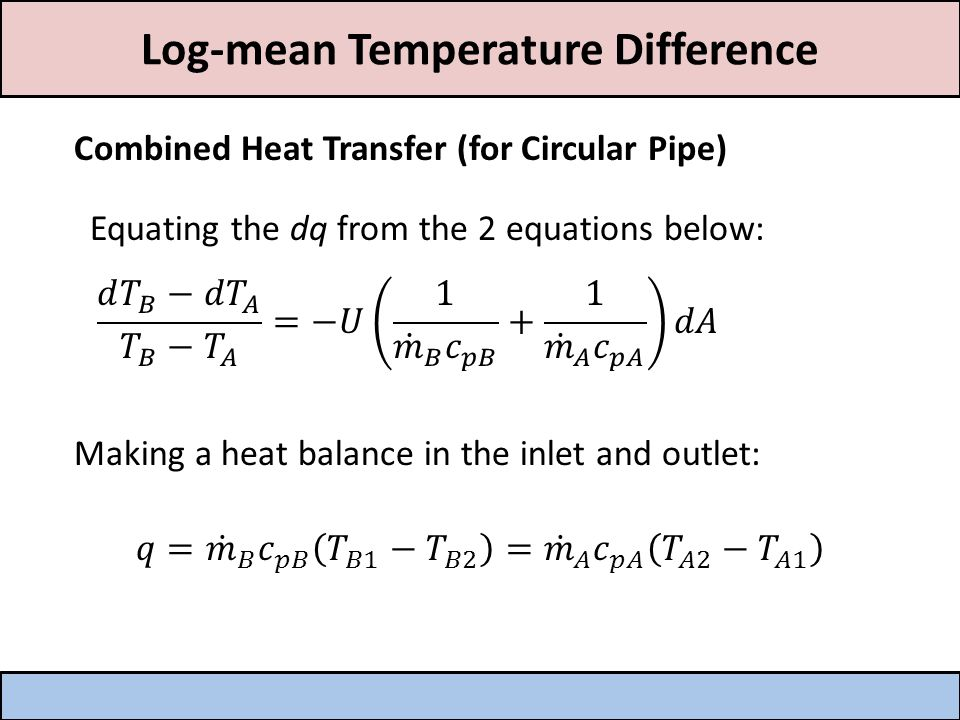 Log-mean Temperature Difference Combined Heat Transfer (for Circular Pipe) Equating the dq from the 2 equations below:
