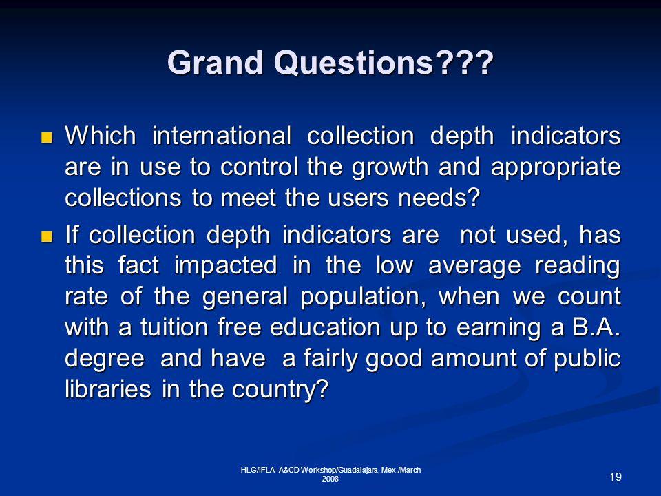 19 HLG/IFLA- A&CD Workshop/Guadalajara, Mex./March 2008 Grand Questions .