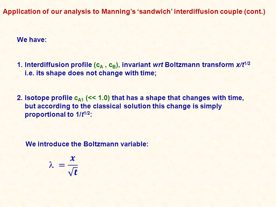 We have: 1. Interdiffusion profile (c A, c B ), invariant wrt Boltzmann transform x/t 1/2 i.e.