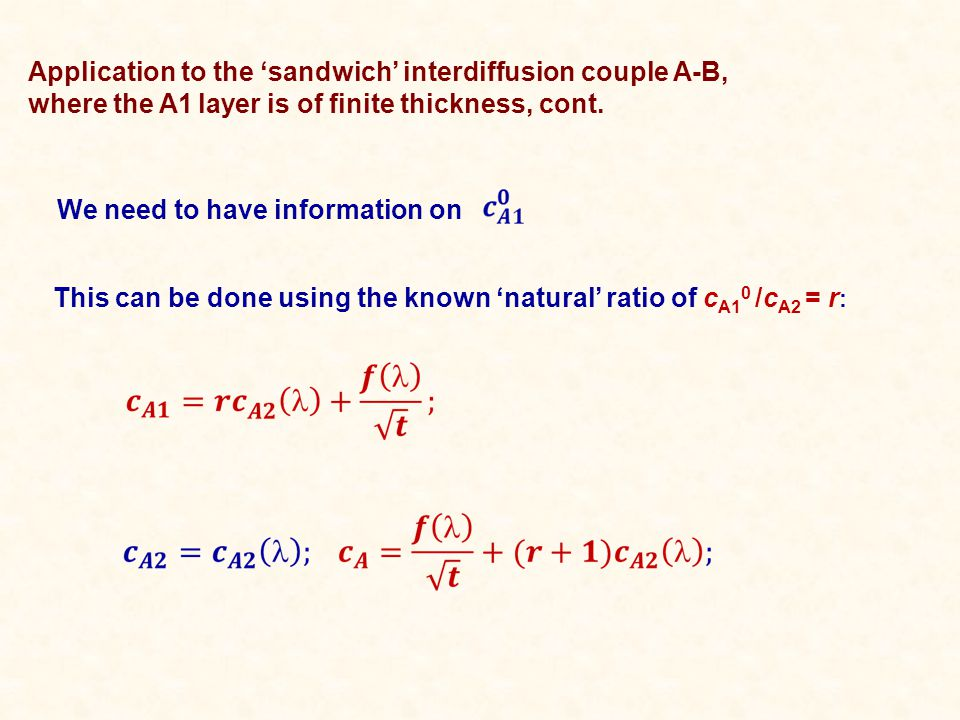 This can be done using the known 'natural' ratio of c A1 0 /c A2 = r : We need to have information on Application to the 'sandwich' interdiffusion couple A-B, where the A1 layer is of finite thickness, cont.