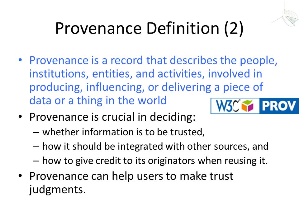 Provenance Definition (2) Provenance is a record that describes the people, institutions, entities, and activities, involved in producing, influencing