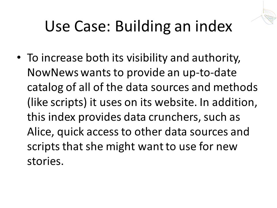 Use Case: Building an index To increase both its visibility and authority, NowNews wants to provide an up-to-date catalog of all of the data sources a