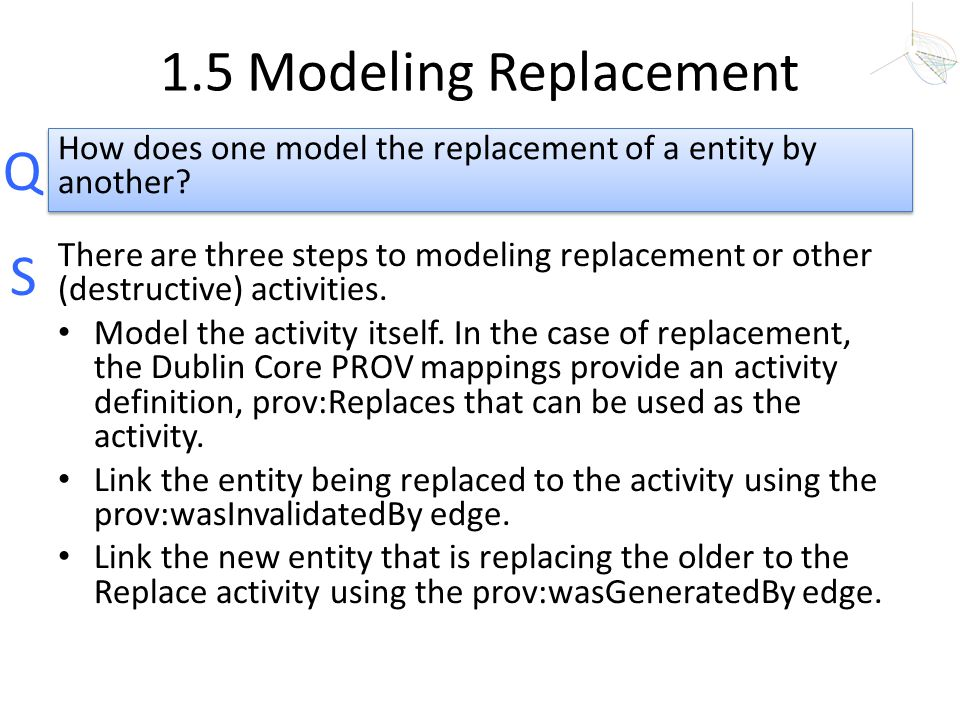 Q S 1.5 Modeling Replacement There are three steps to modeling replacement or other (destructive) activities. Model the activity itself. In the case o