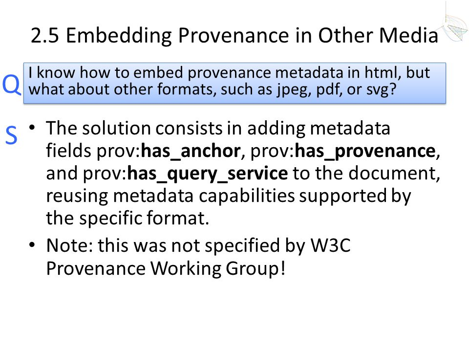 Q S 2.5 Embedding Provenance in Other Media The solution consists in adding metadata fields prov:has_anchor, prov:has_provenance, and prov:has_query_s