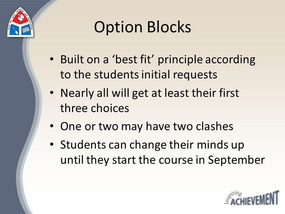 Option Blocks Built on a 'best fit' principle according to the students initial requests Nearly all will get at least their first three choices One or