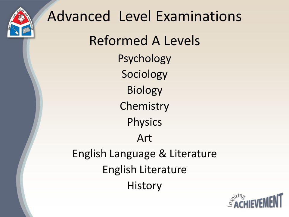 Advanced Level Examinations Reformed A Levels Psychology Sociology Biology Chemistry Physics Art English Language & Literature English Literature Hist