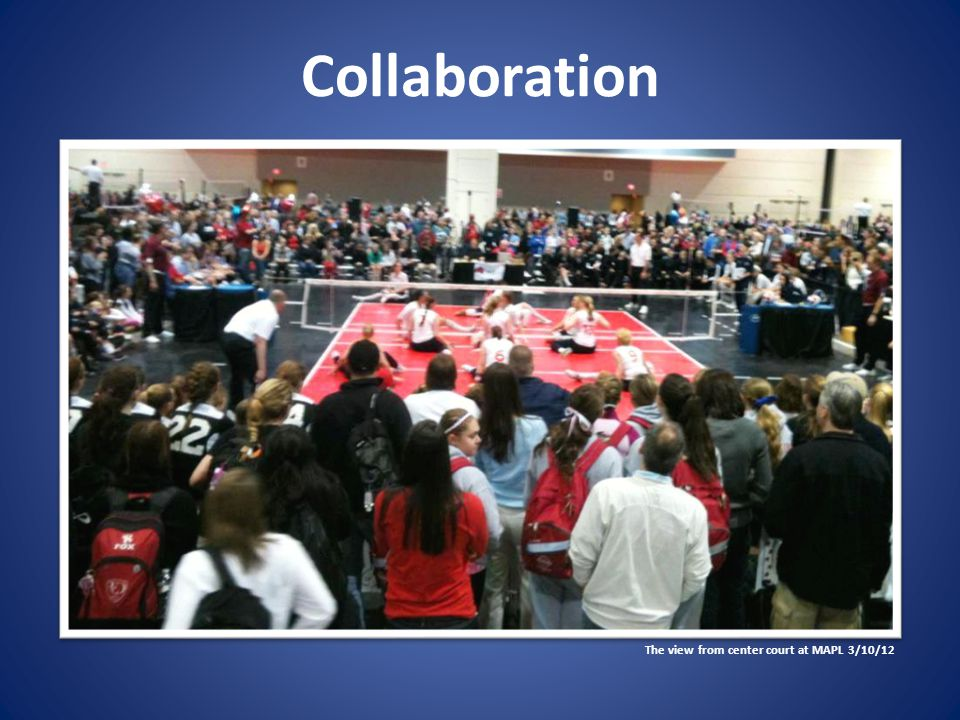Collaboration The view from center court at MAPL 3/10/12