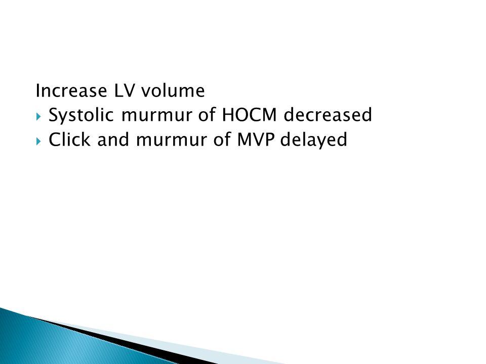Increase LV volume  Systolic murmur of HOCM decreased  Click and murmur of MVP delayed