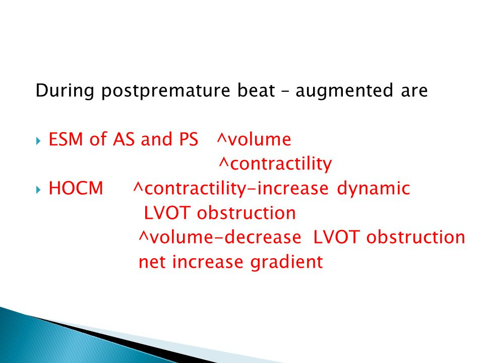 During postpremature beat – augmented are  ESM of AS and PS ^volume ^contractility  HOCM ^contractility-increase dynamic LVOT obstruction ^volume-decrease LVOT obstruction net increase gradient