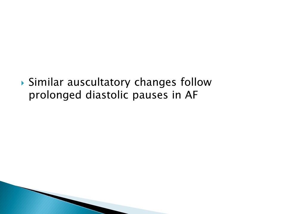  Similar auscultatory changes follow prolonged diastolic pauses in AF