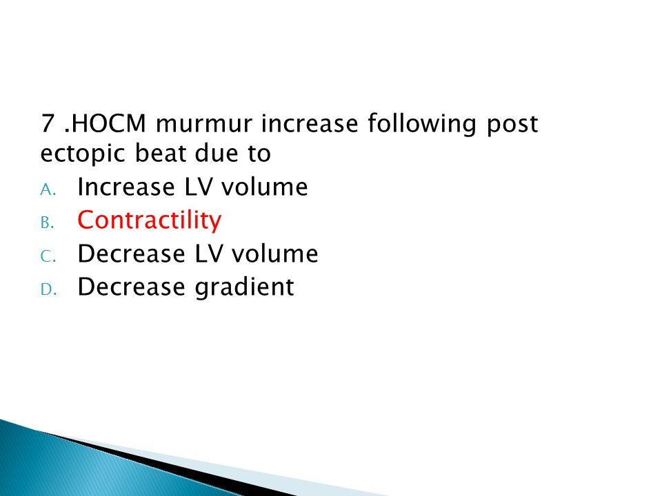 7.HOCM murmur increase following post ectopic beat due to A.