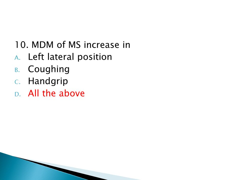 10. MDM of MS increase in A. Left lateral position B. Coughing C. Handgrip D. All the above