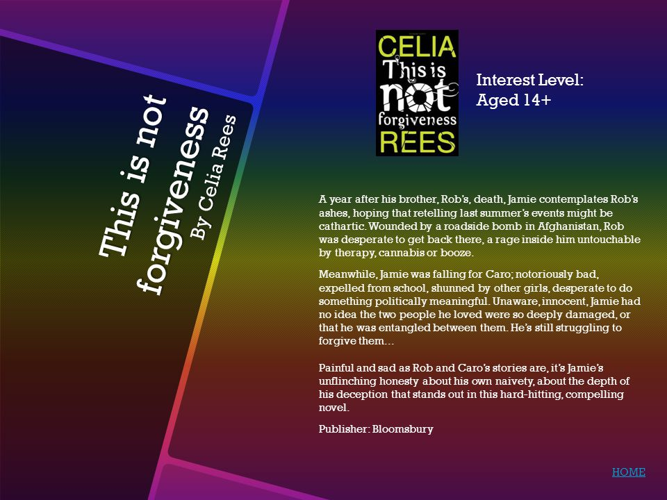 This is not forgiveness By Celia Rees A year after his brother, Rob's, death, Jamie contemplates Rob's ashes, hoping that retelling last summer's events might be cathartic.