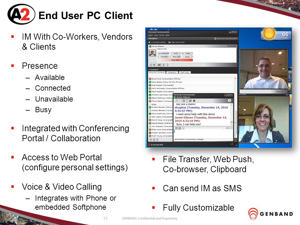 13 End User PC Client  IM With Co-Workers, Vendors & Clients  Presence –Available –Connected –Unavailable –Busy  Integrated with Conferencing Porta