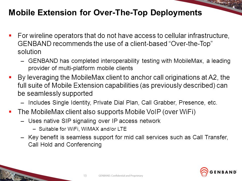19 Mobile Extension for Over-The-Top Deployments  For wireline operators that do not have access to cellular infrastructure, GENBAND recommends the u