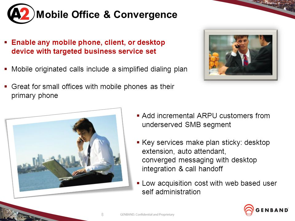8 Mobile Office & Convergence  Enable any mobile phone, client, or desktop device with targeted business service set  Mobile originated calls includ