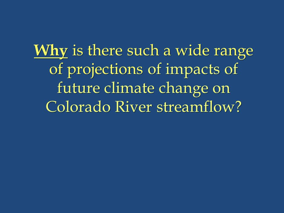 Why is there such a wide range of projections of impacts of future climate change on Colorado River streamflow?