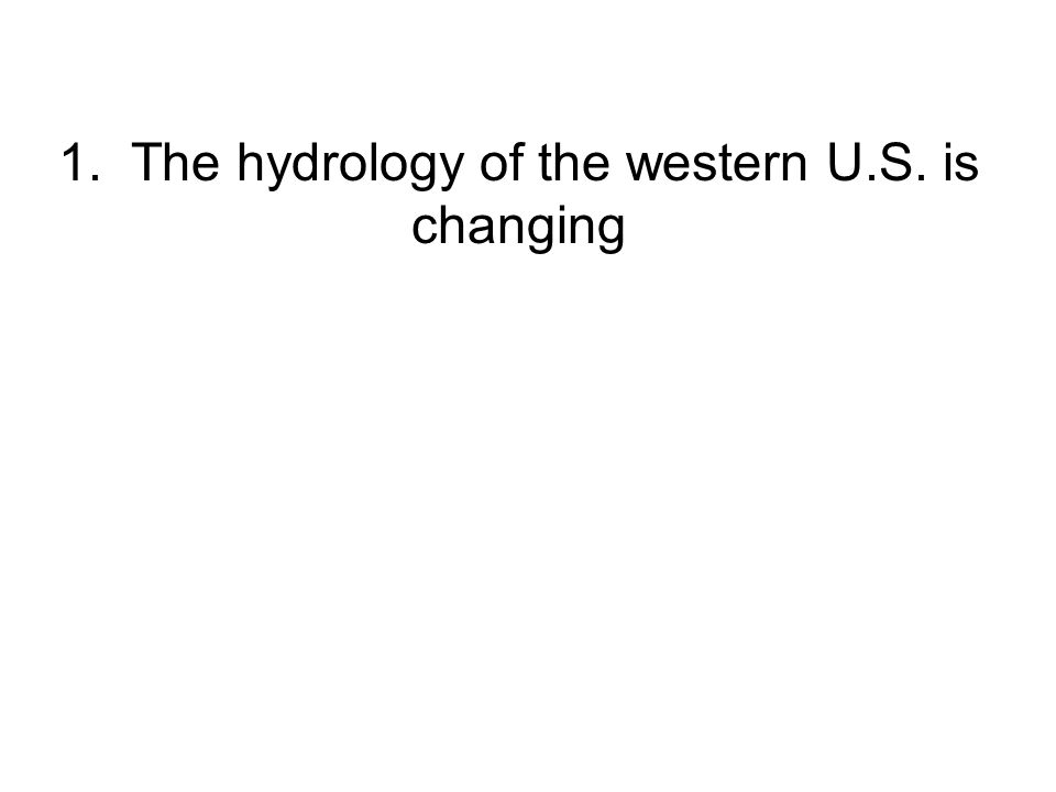1. The hydrology of the western U.S. is changing