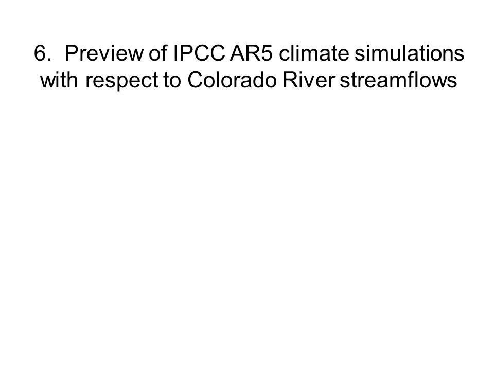 6. Preview of IPCC AR5 climate simulations with respect to Colorado River streamflows