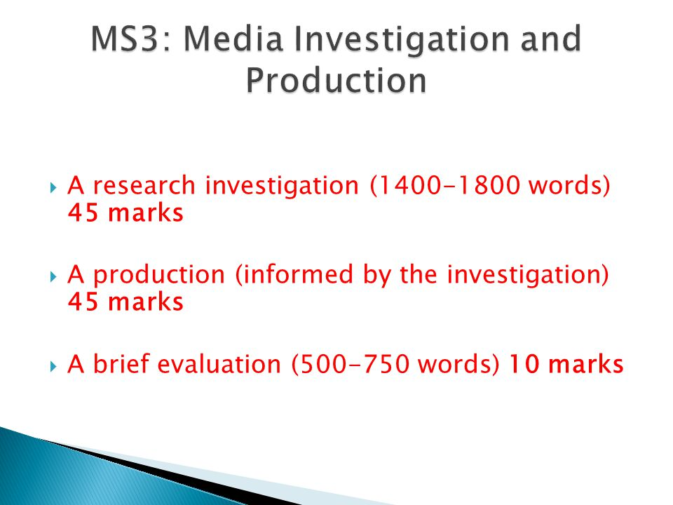  A research investigation (1400-1800 words) 45 marks  A production (informed by the investigation) 45 marks  A brief evaluation (500-750 words) 10 marks