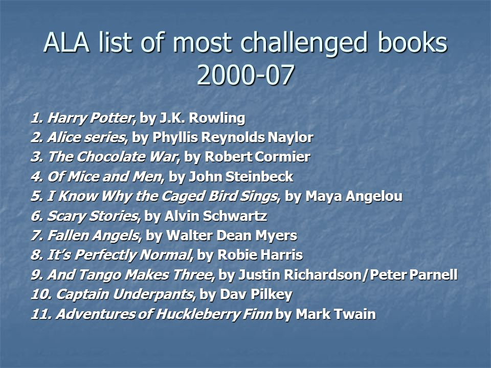 ALA list of most challenged books 2000-07 1. Harry Potter, by J.K.