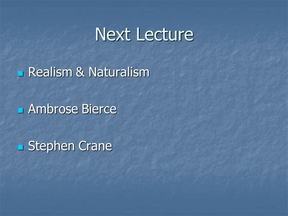 Next Lecture Realism & Naturalism Realism & Naturalism Ambrose Bierce Ambrose Bierce Stephen Crane Stephen Crane
