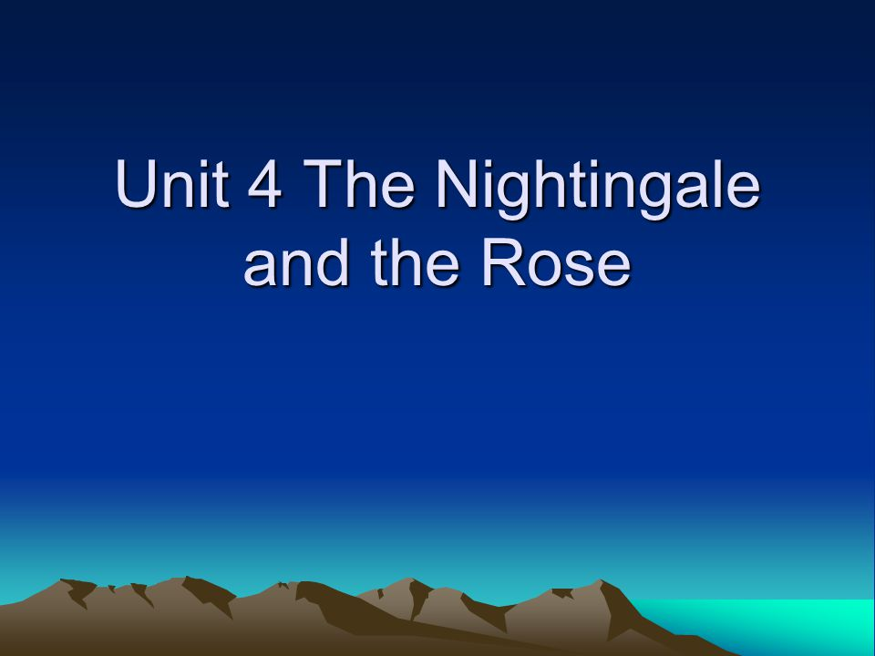 Unit 4 The Nightingale and the Rose