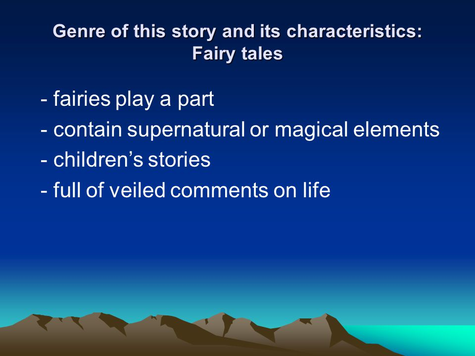 Genre of this story and its characteristics: Fairy tales - fairies play a part - contain supernatural or magical elements - children's stories - full