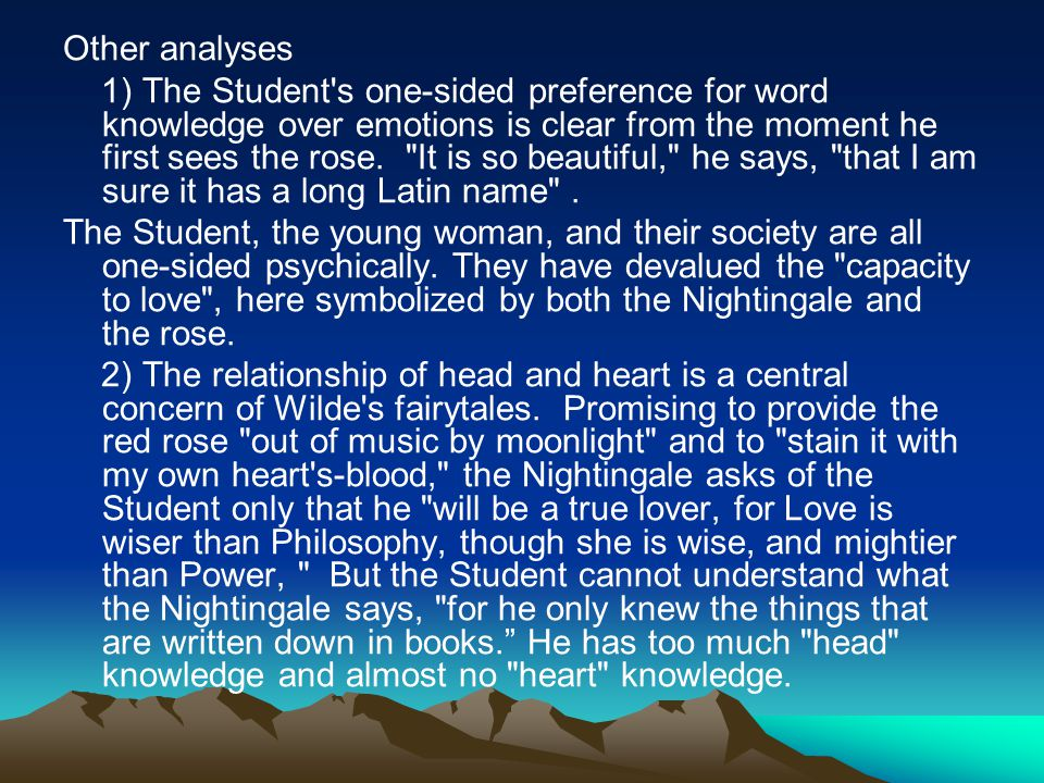 Other analyses 1) The Student's one-sided preference for word knowledge over emotions is clear from the moment he first sees the rose.