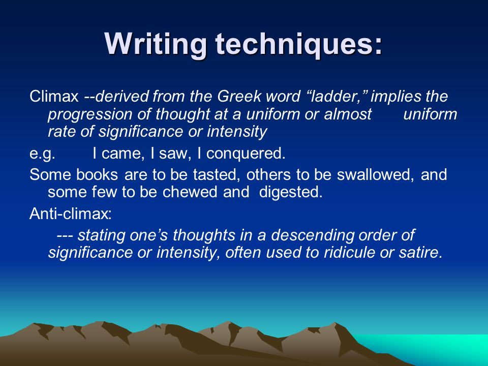 """Writing techniques: Climax --derived from the Greek word """"ladder,"""" implies the progression of thought at a uniform or almost uniform rate of significa"""