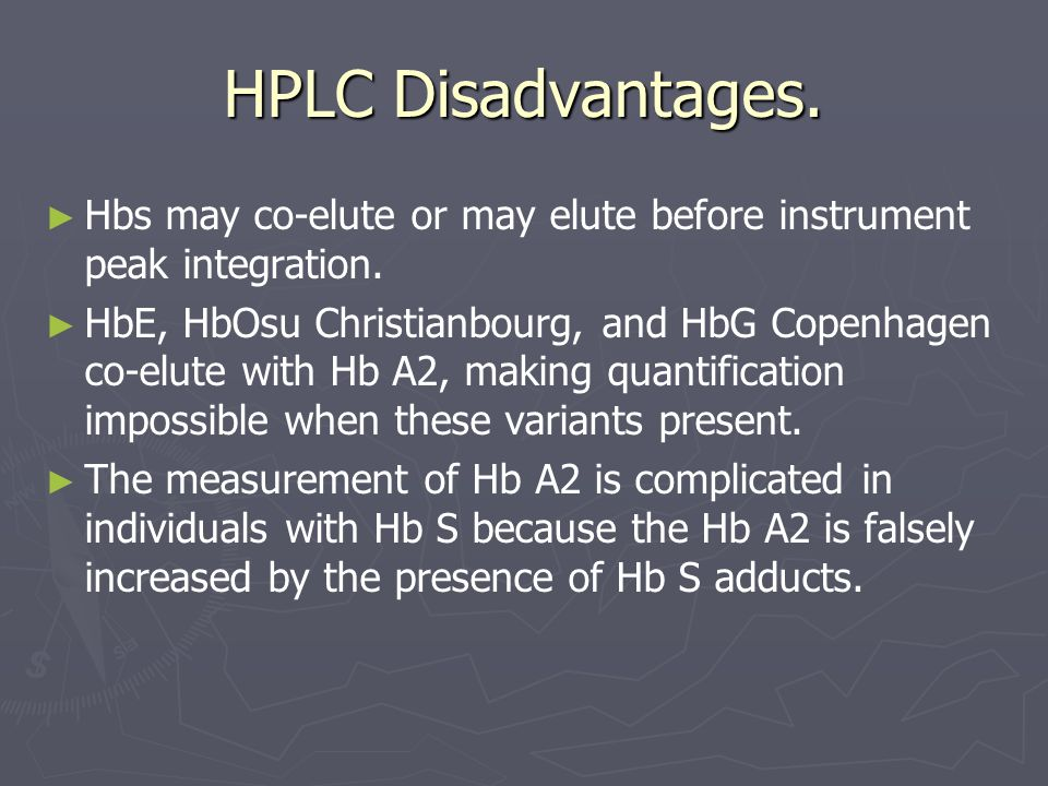HPLC Disadvantages. ► ► Hbs may co-elute or may elute before instrument peak integration.