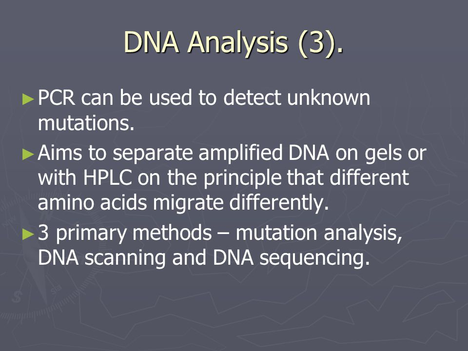 DNA Analysis (3). ► ► PCR can be used to detect unknown mutations.