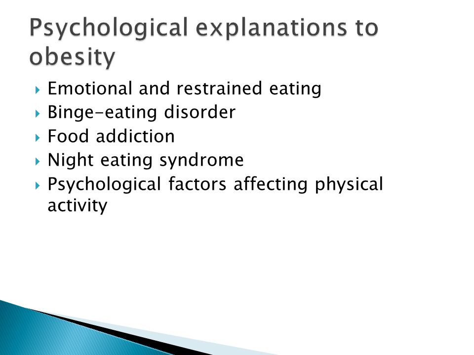 Emotional and restrained eating  Binge-eating disorder  Food addiction  Night eating syndrome  Psychological factors affecting physical activity