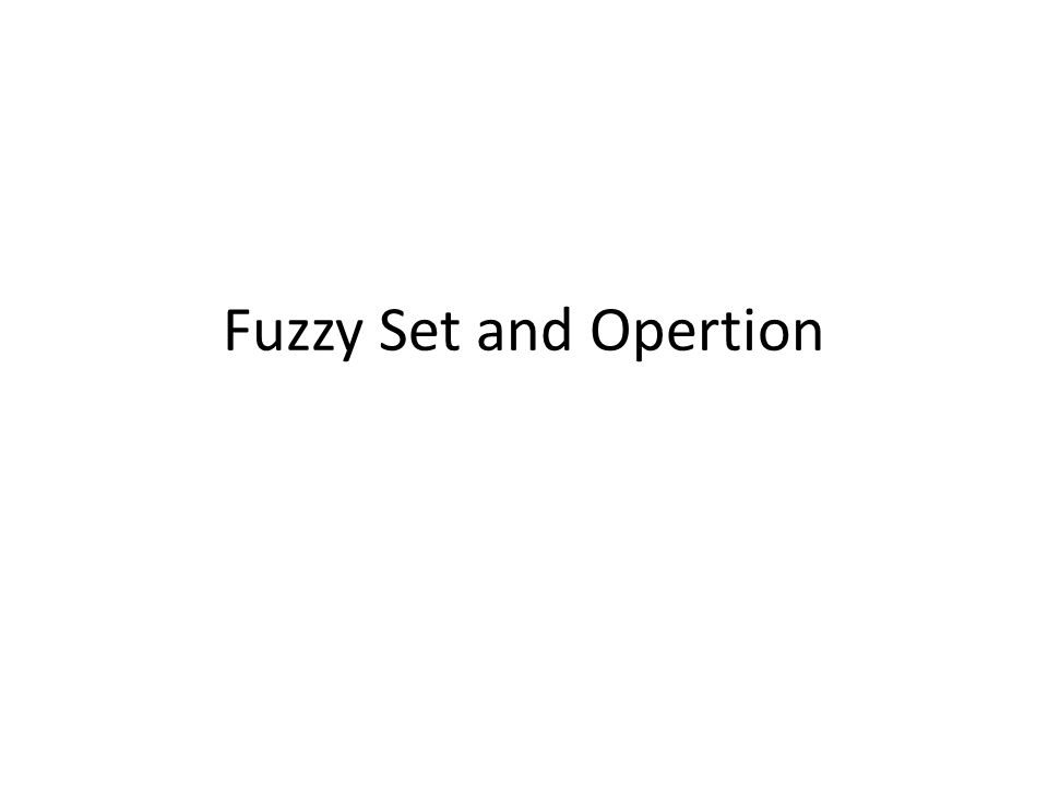 Fuzzy Set and Opertion