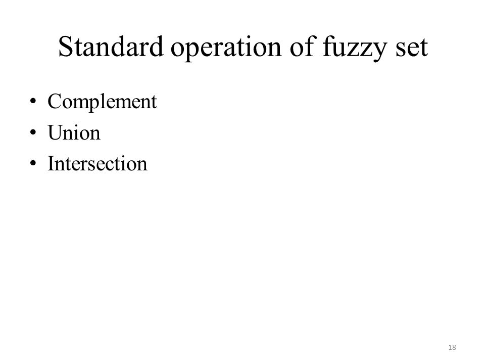 Standard operation of fuzzy set Complement Union Intersection 18