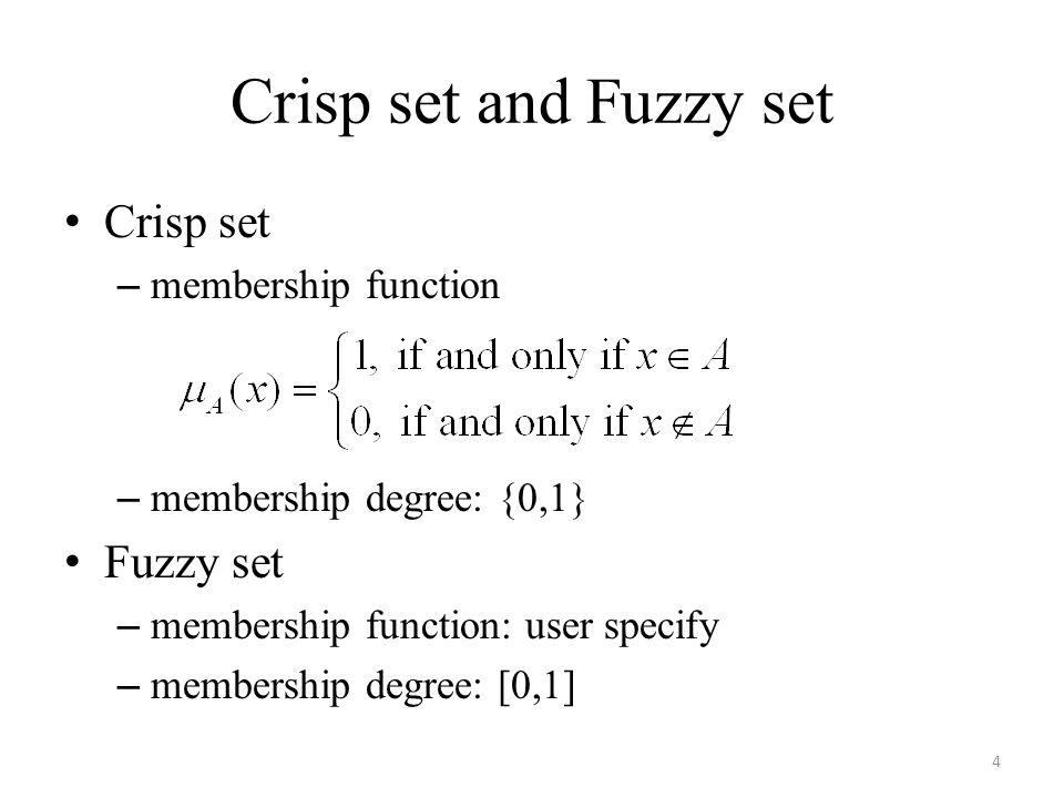 Crisp set and Fuzzy set Crisp set – membership function – membership degree: {0,1} Fuzzy set – membership function: user specify – membership degree: [0,1] 4
