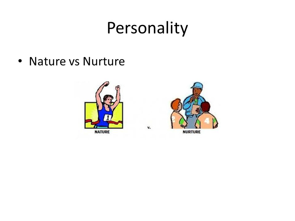 Personality Nature vs Nurture