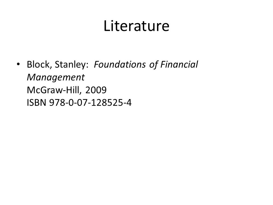 Literature Block, Stanley: Foundations of Financial Management McGraw-Hill, 2009 ISBN 978-0-07-128525-4