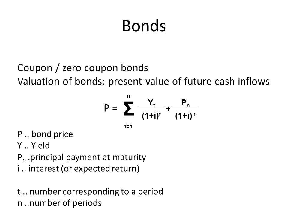 Bonds Coupon / zero coupon bonds Valuation of bonds: present value of future cash inflows P = P..