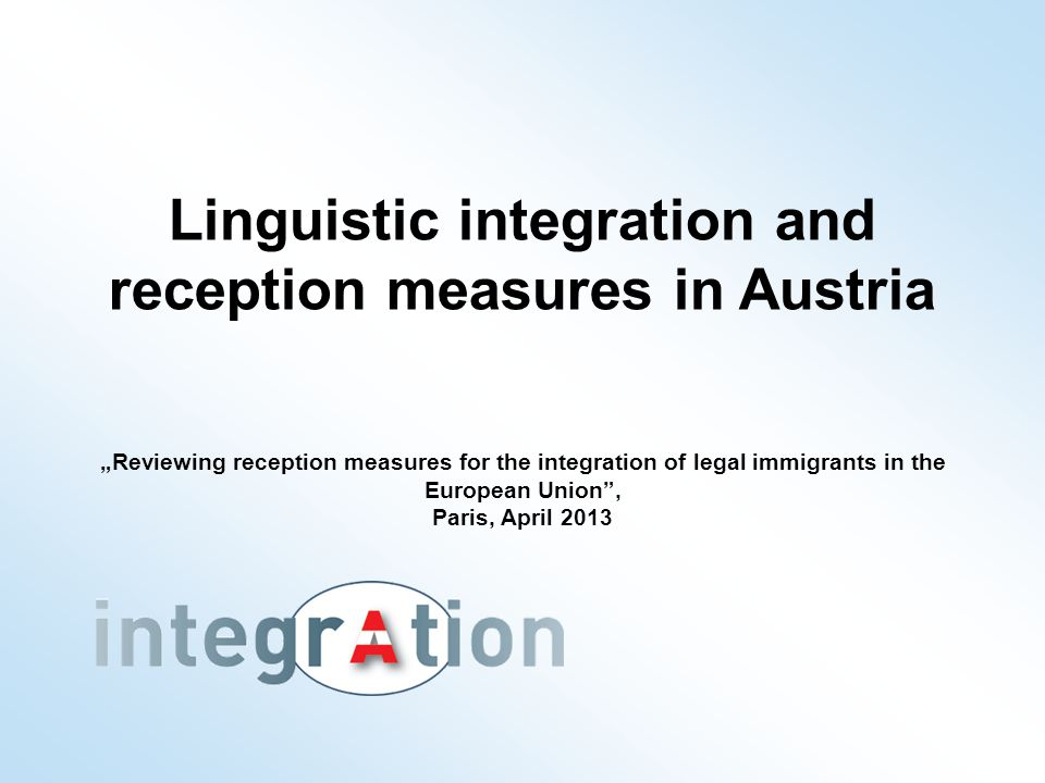 Table of content Institutional framework in Austria Linguistic measures Pre-integration approach Integration from the beginning