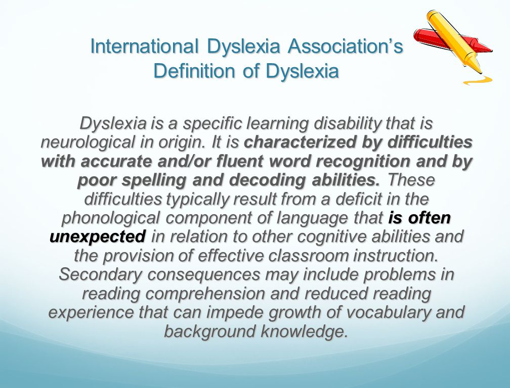 International Dyslexia Association's Definition of Dyslexia Dyslexia is a specific learning disability that is neurological in origin. It is character