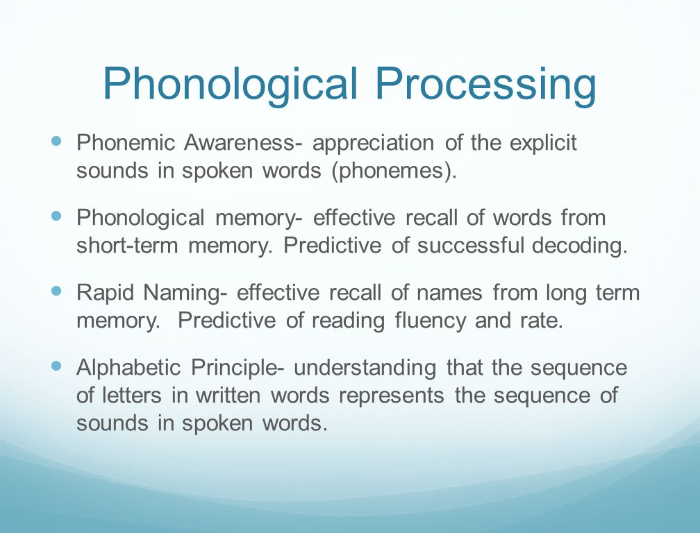 Phonological Processing Phonemic Awareness- appreciation of the explicit sounds in spoken words (phonemes). Phonological memory- effective recall of w