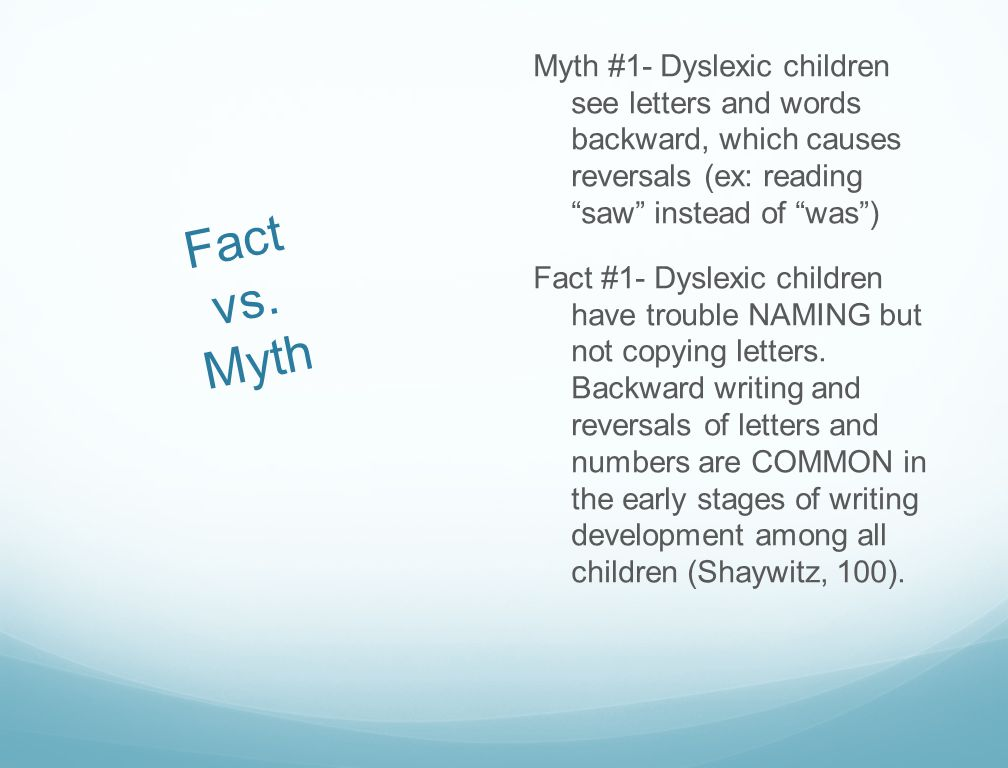 Fact vs.Myth Myth #2- True dyslexia is uncommon, affecting fewer than 5% of the population.