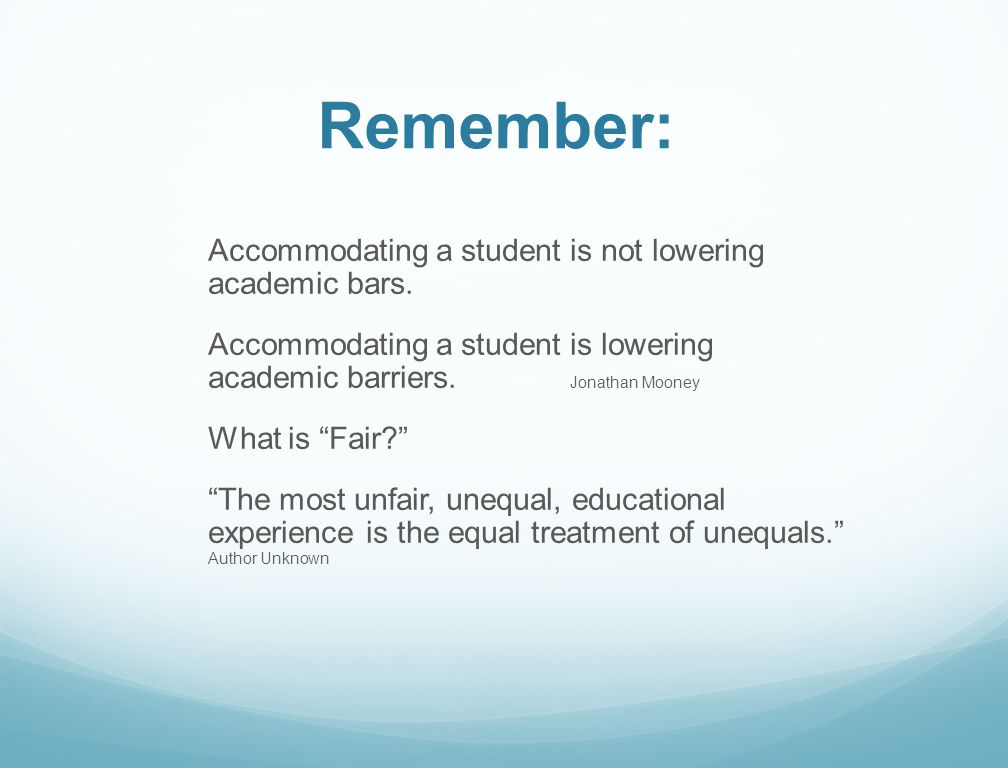 "Remember: Accommodating a student is not lowering academic bars. Accommodating a student is lowering academic barriers. Jonathan Mooney What is ""Fair?"